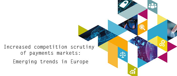 Increased competition scrutiny of payments markets